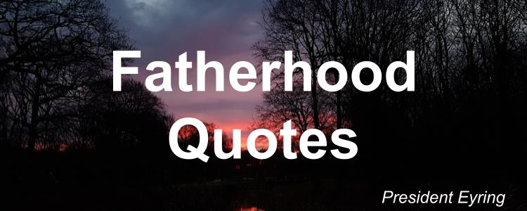 fatherhood-quotes-henry-b-eyring