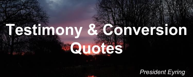 testimony-and-conversion-quotes-henry-b-eyring